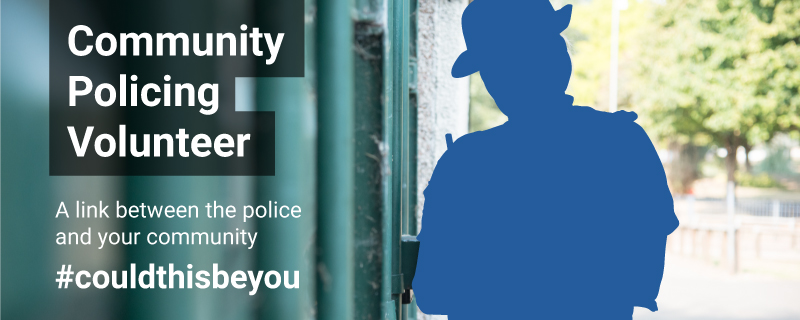 Community Policing Volunteers - A link between the police and your community - #couldthisbeyou
